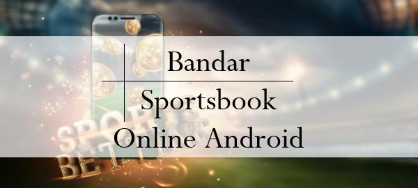 Faktor Kekalahan Ketika Bermain Di Bandar Sportsbook Online Android