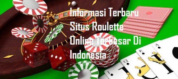 Informasi Terbaru Situs Roulette Online Terbesar Di Indonesia