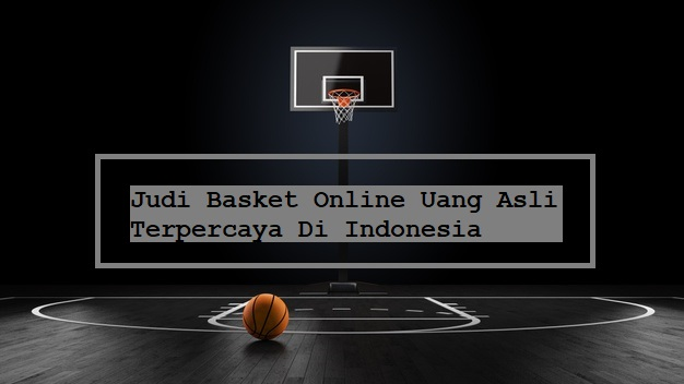 Judi Basket Online Uang Asli Indonesia
