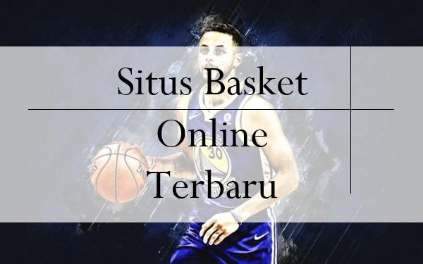 Situs Basket Online Terbaru, Calon Member Wajib Tau Ciri Aslinya