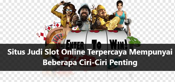 Situs Judi Slot Online Terpercaya Mempunyai Beberapa Ciri-Ciri Penting